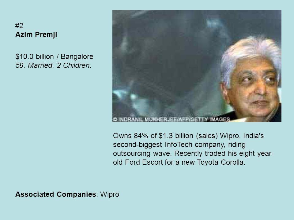 #2 Azim Premji $10.0 billion / Bangalore 59. Married.