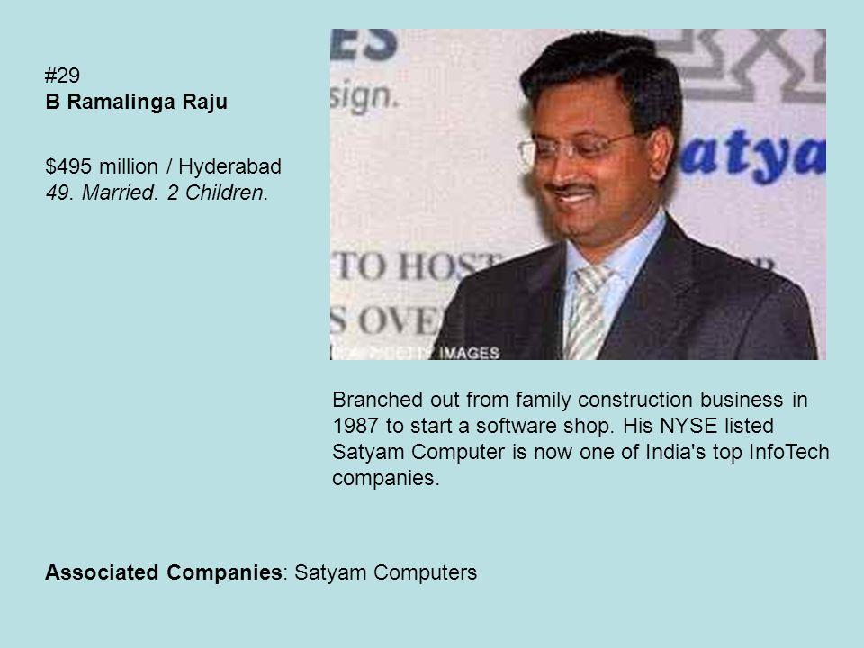 #29 B Ramalinga Raju $495 million / Hyderabad 49. Married.