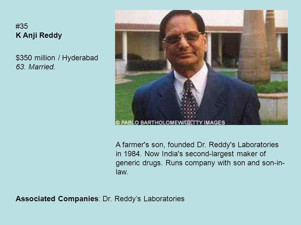#35 K Anji Reddy $350 million / Hyderabad 63. Married.