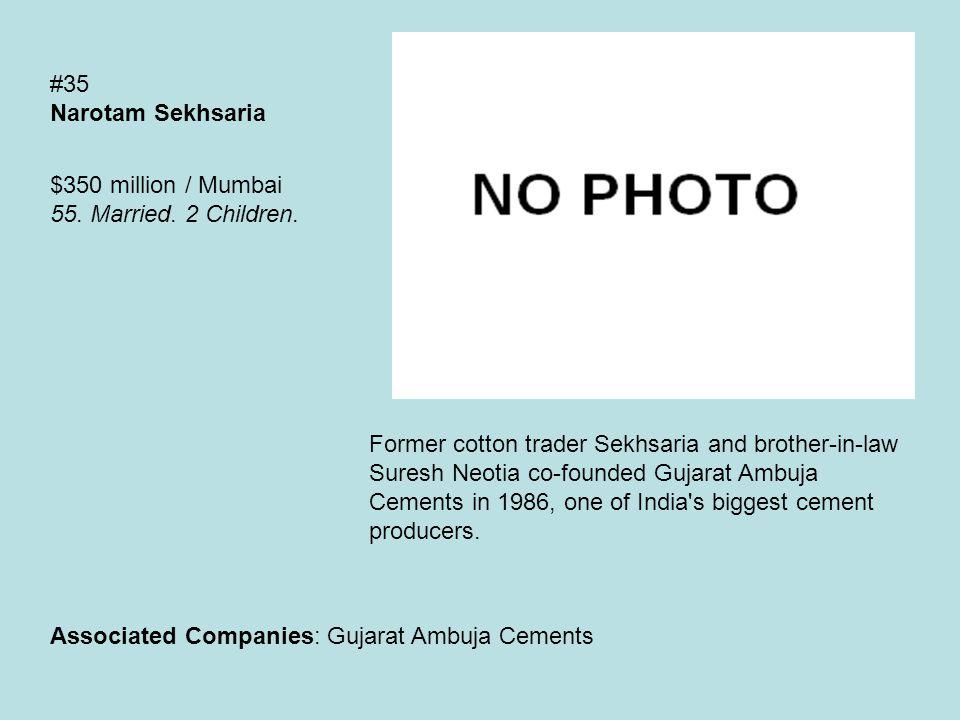 #35 Narotam Sekhsaria $350 million / Mumbai 55. Married.