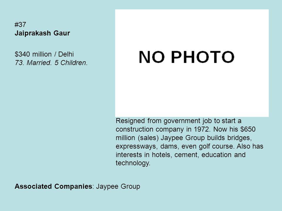 #37 Jaiprakash Gaur $340 million / Delhi 73. Married.