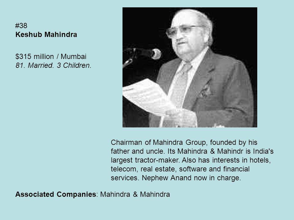 #38 Keshub Mahindra $315 million / Mumbai 81. Married.