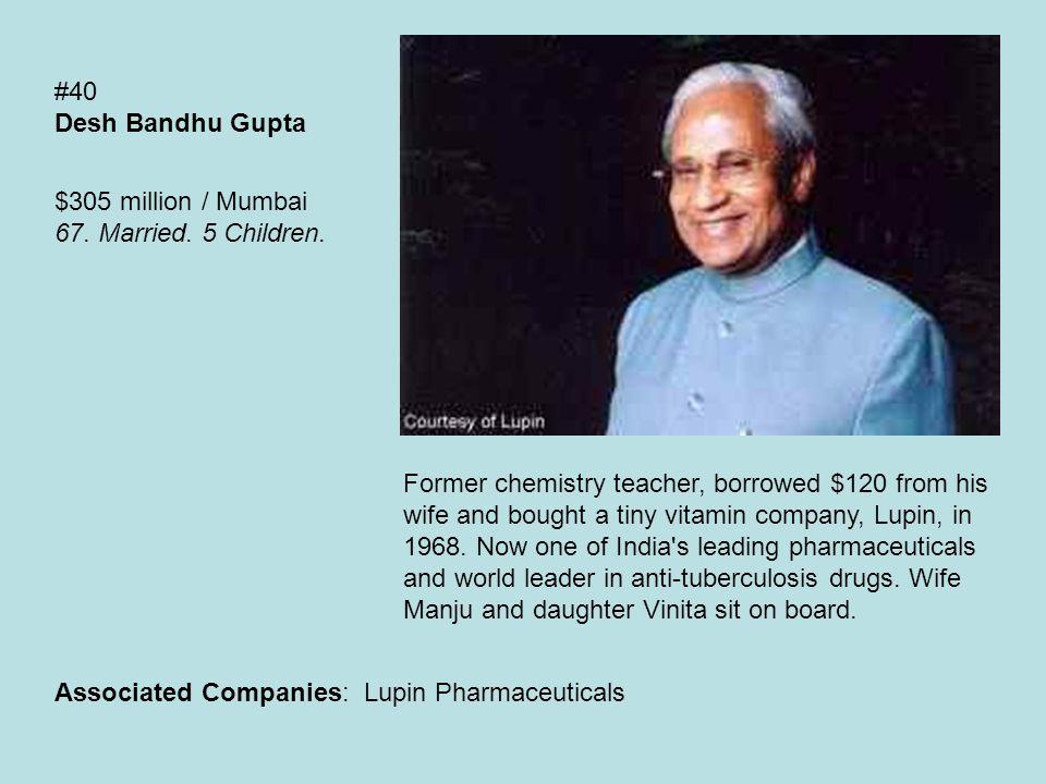 #40 Desh Bandhu Gupta $305 million / Mumbai 67. Married.