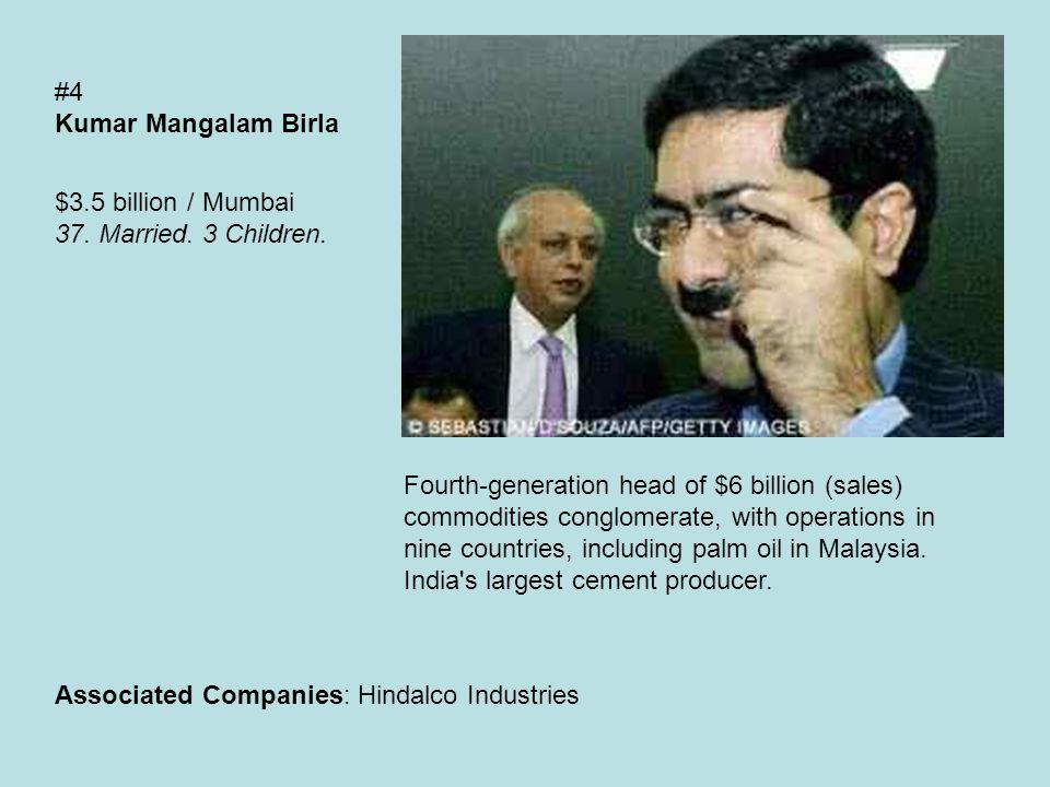 #4 Kumar Mangalam Birla $3.5 billion / Mumbai 37. Married.