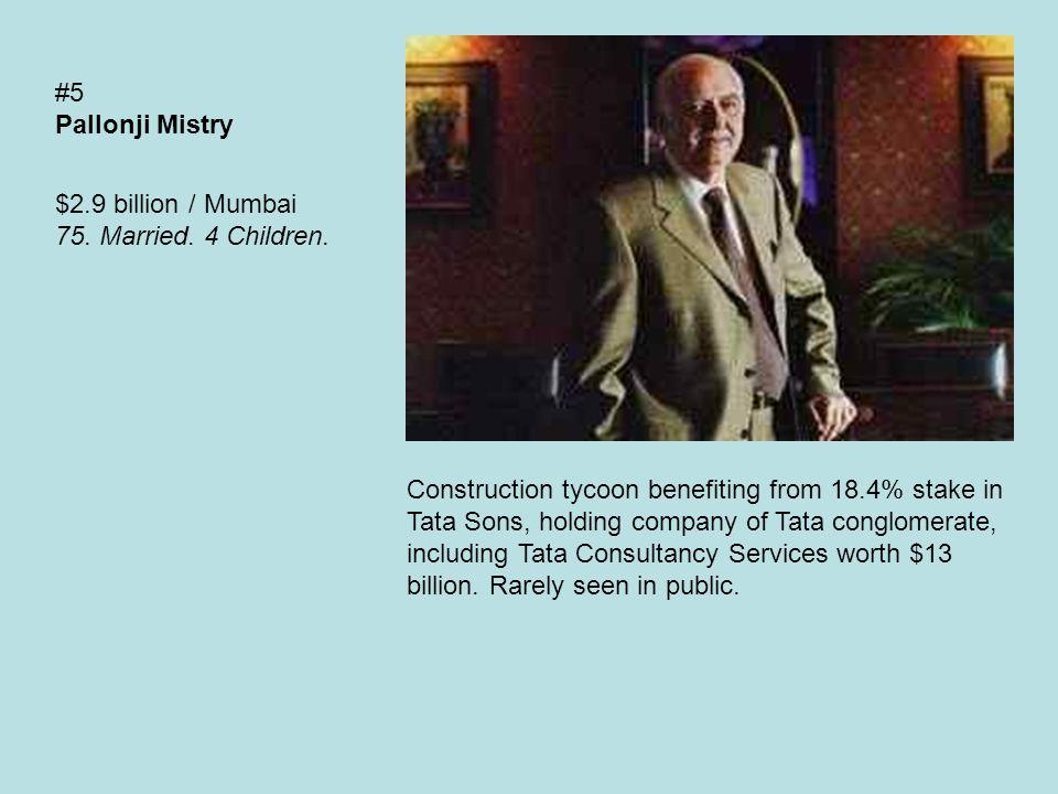 #5 Pallonji Mistry $2.9 billion / Mumbai 75. Married.