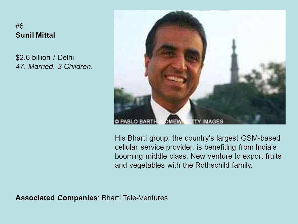 #6 Sunil Mittal $2.6 billion / Delhi 47. Married.