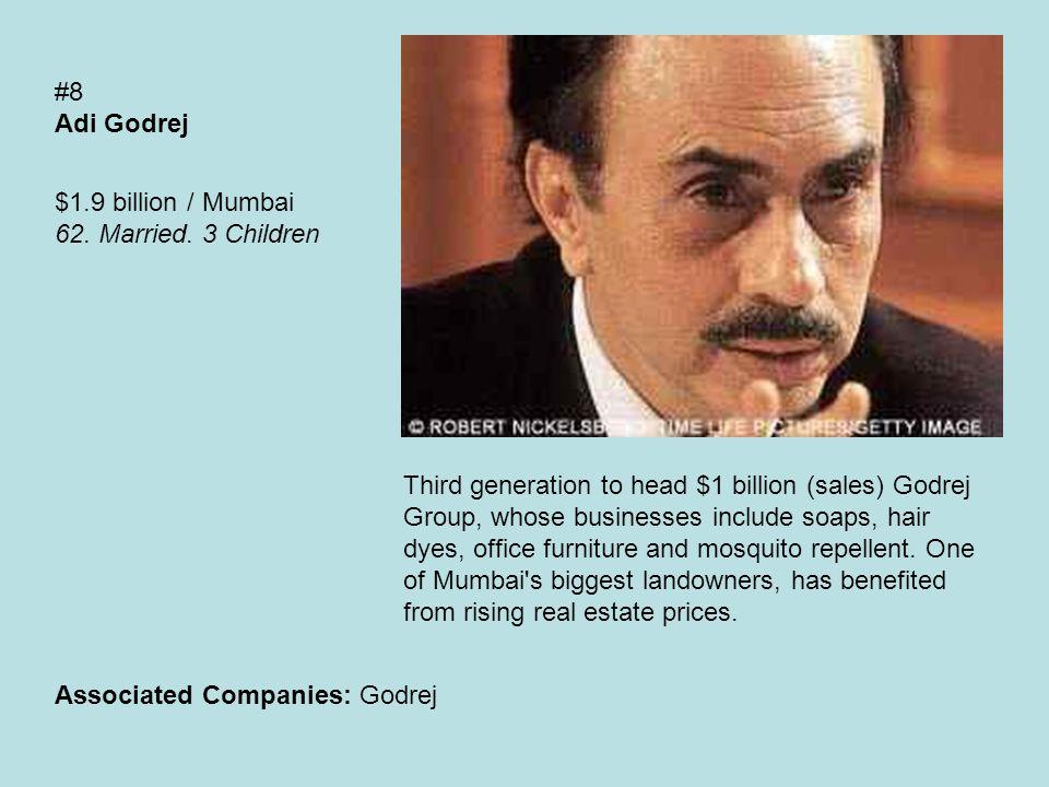 #8 Adi Godrej $1.9 billion / Mumbai 62. Married.