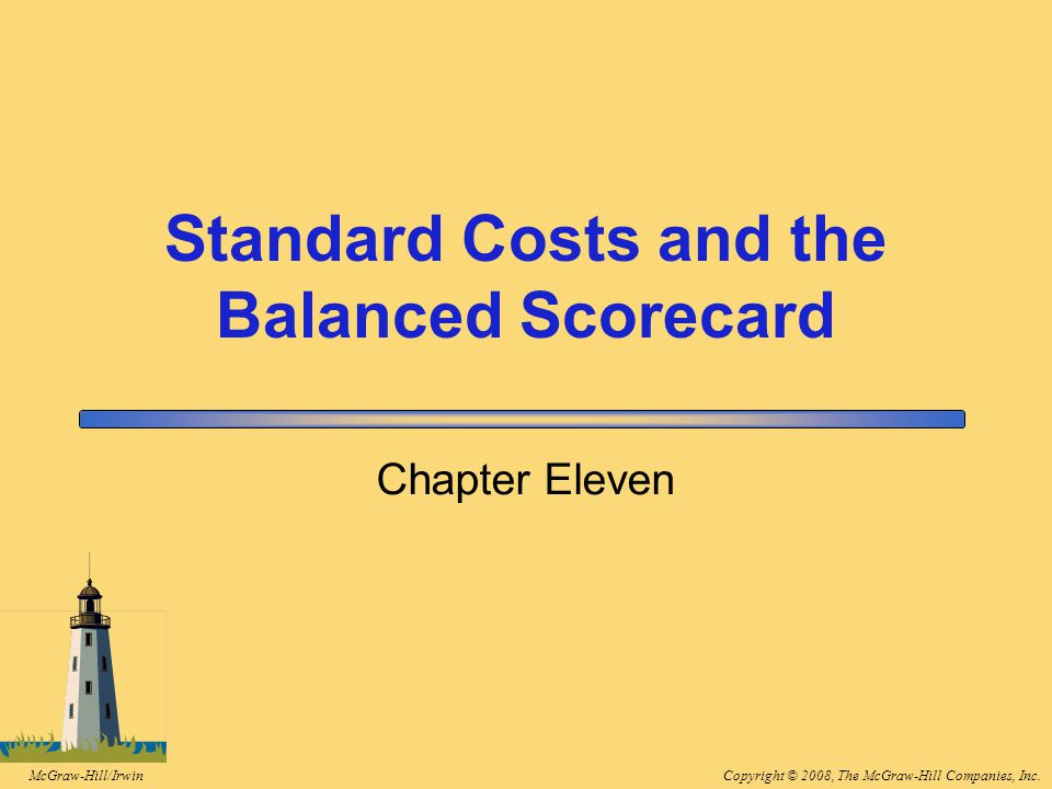 Copyright © 2008, The McGraw-Hill Companies, Inc.McGraw-Hill/Irwin Chapter Eleven Standard Costs and the Balanced Scorecard