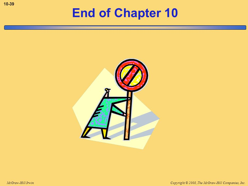 Copyright © 2008, The McGraw-Hill Companies, Inc.McGraw-Hill/Irwin 10-39 End of Chapter 10