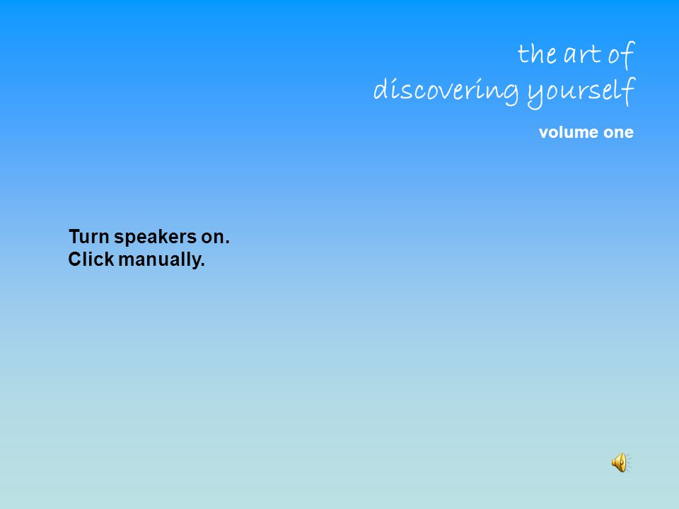 the art of discovering yourself volume one Turn speakers on. Click manually.