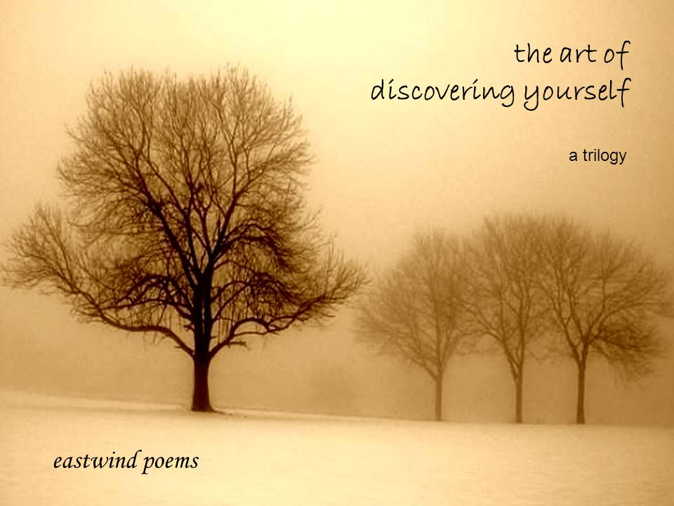 the art of discovering yourself eastwind poems a trilogy