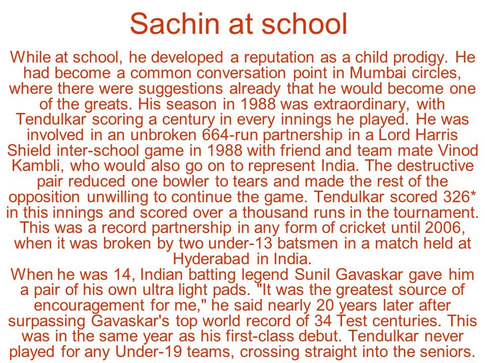 Sachin at school While at school, he developed a reputation as a child prodigy.