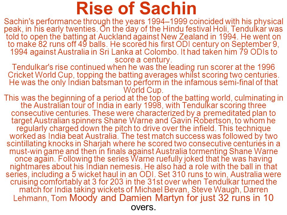 Rise of Sachin Sachin s performance through the years 1994–1999 coincided with his physical peak, in his early twenties.