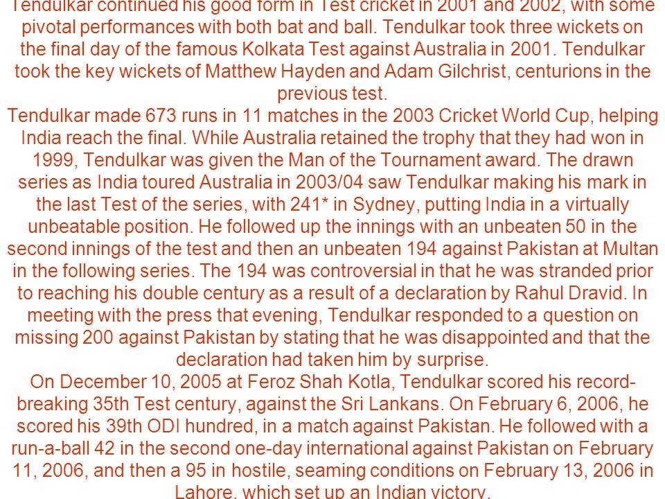 Tendulkar continued his good form in Test cricket in 2001 and 2002, with some pivotal performances with both bat and ball.
