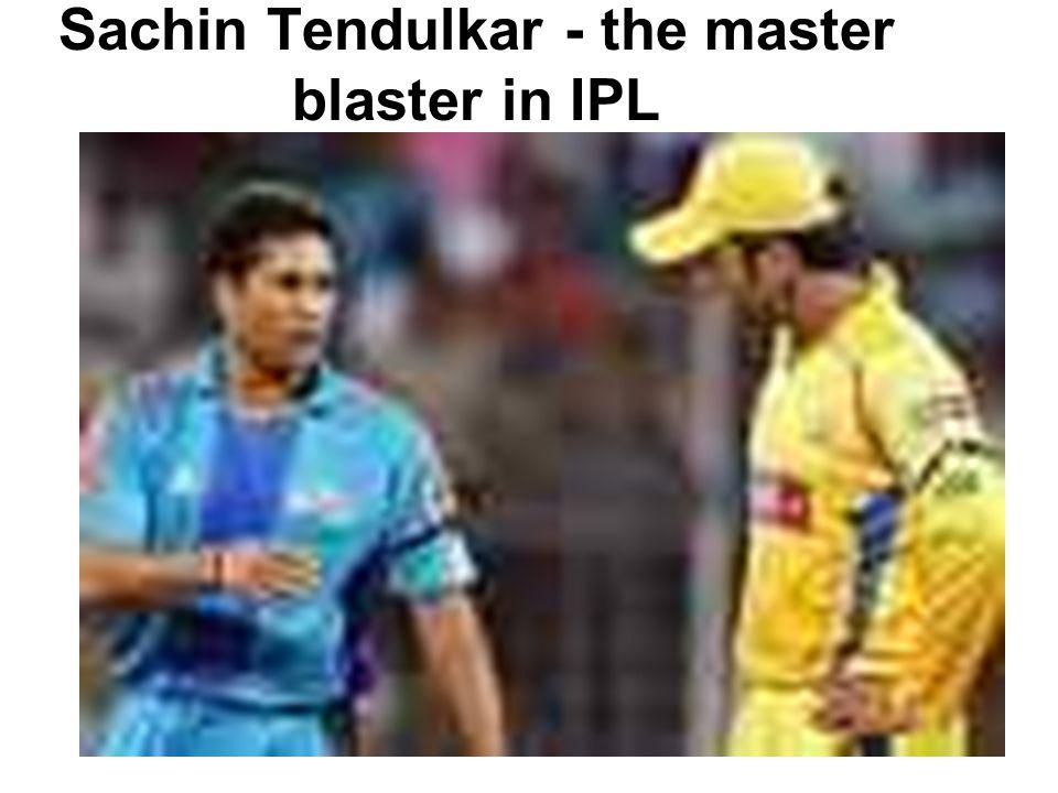 Sachin Tendulkar - the master blaster in IPL