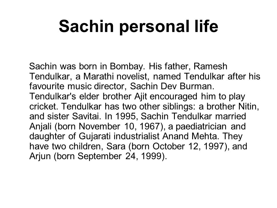 Sachin personal life Sachin was born in Bombay.