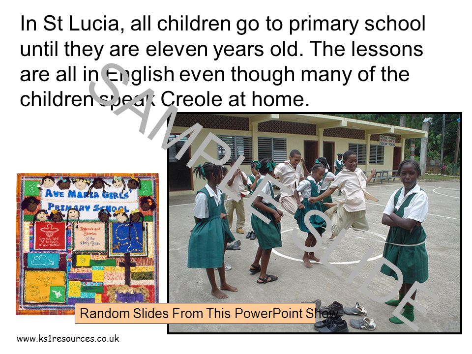 www.ks1resources.co.uk In St Lucia, all children go to primary school until they are eleven years old.