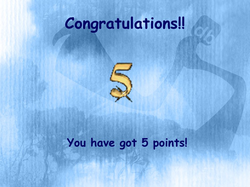 Congratulations!! You have got 5 points!