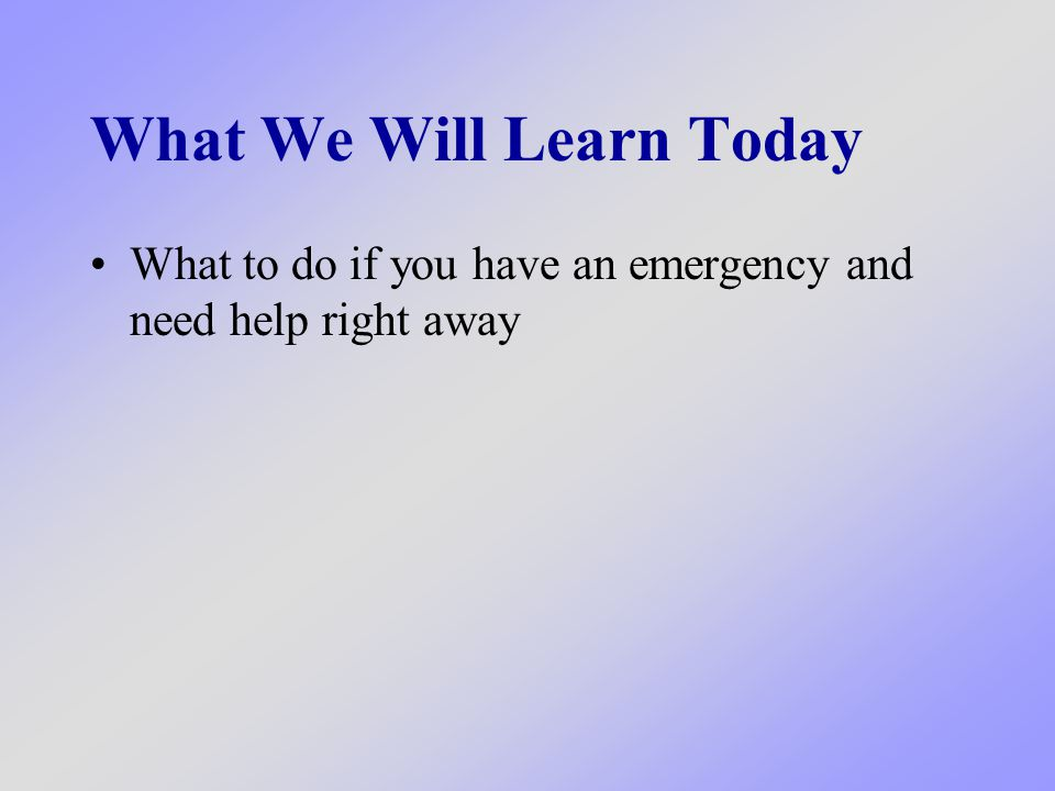 What does emergency mean When something is dangerous You need help right away HELP
