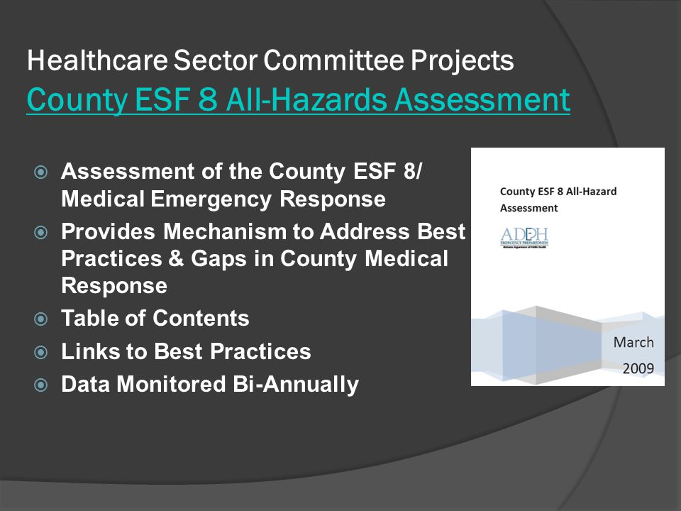  Assessment of the County ESF 8/ Medical Emergency Response  Provides Mechanism to Address Best Practices & Gaps in County Medical Response  Table of Contents  Links to Best Practices  Data Monitored Bi-Annually Healthcare Sector Committee Projects County ESF 8 All-Hazards Assessment County ESF 8 All-Hazards Assessment