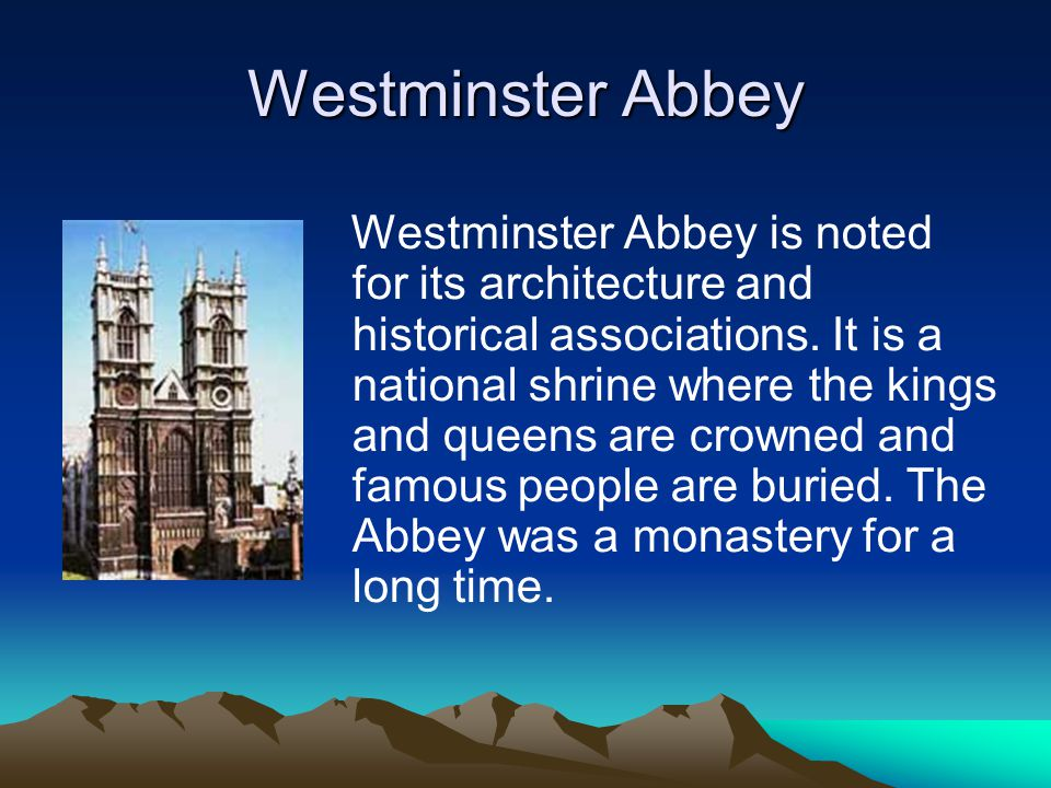 Westminster Abbey Westminster Abbey is noted for its architecture and historical associations.