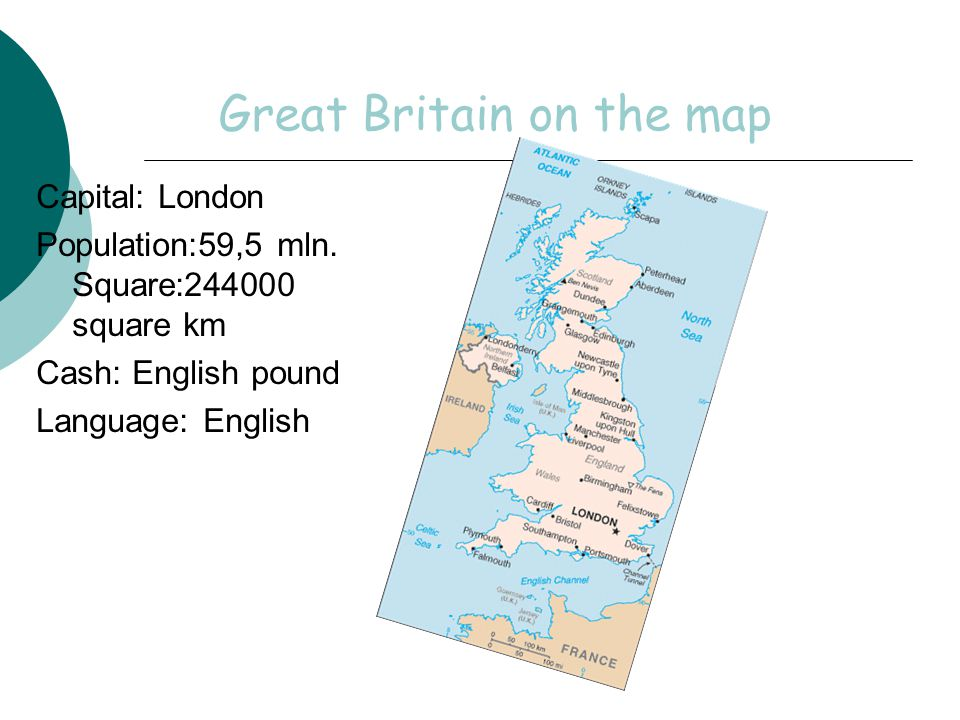 Great Britain on the map Capital: London Population:59,5 mln.