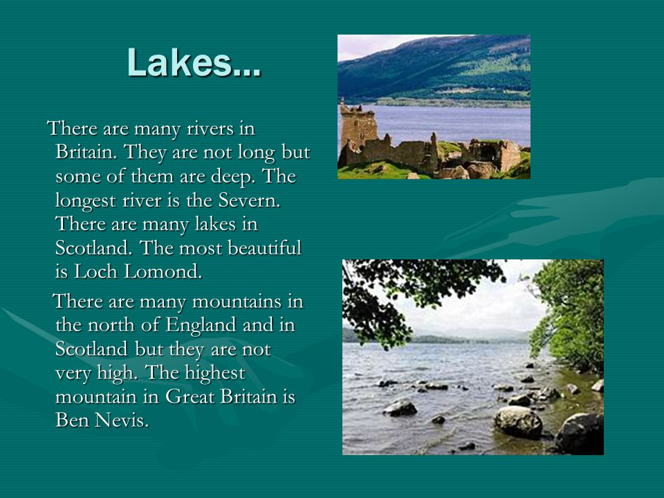 Lakes… There are many rivers in Britain. They are not long but some of them are deep.