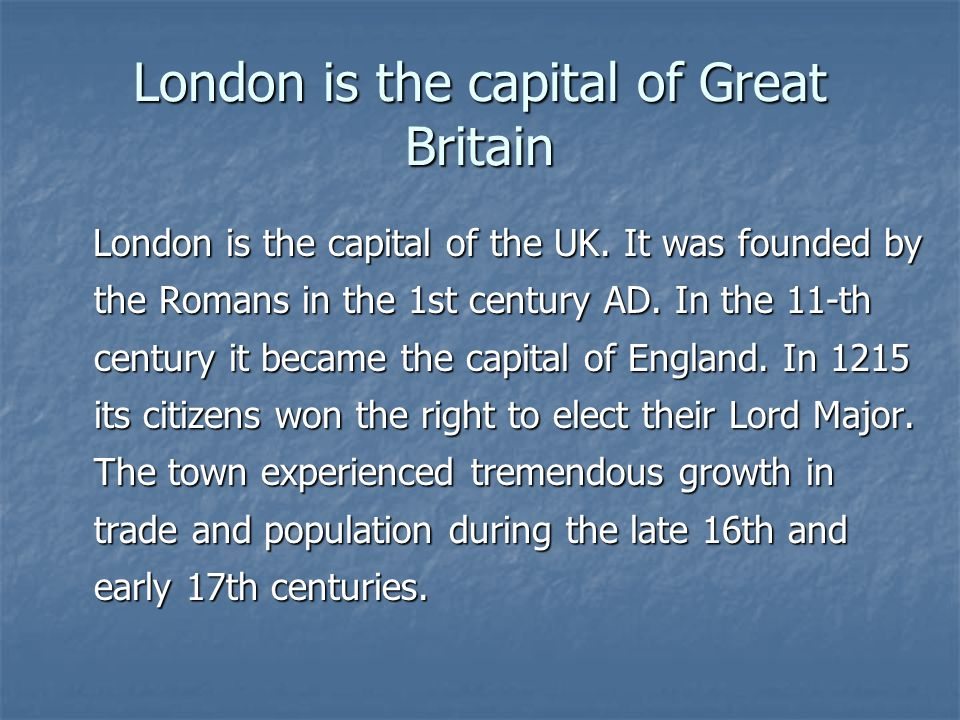London is the capital of Great Britain London is the capital of the UK.