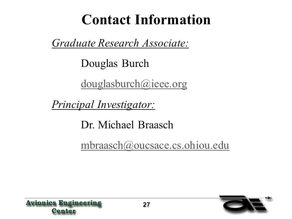 27 27 Contact Information Graduate Research Associate: Douglas Burch douglasburch@ieee.org Principal Investigator: Dr.