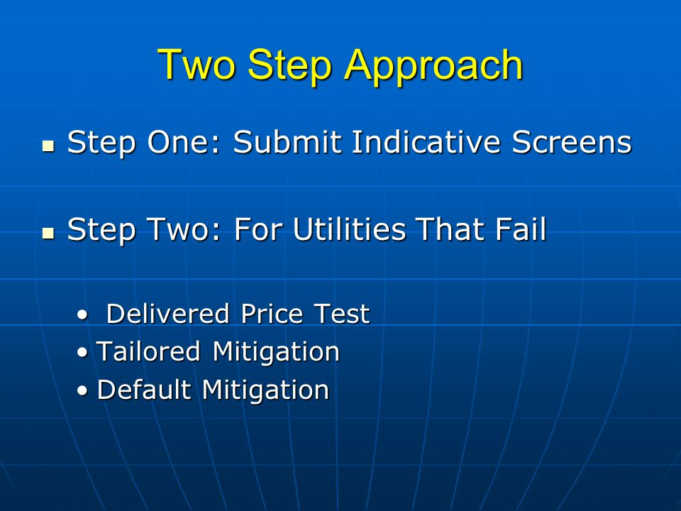 Two Step Approach Step One: Submit Indicative Screens Step One: Submit Indicative Screens Step Two: For Utilities That Fail Step Two: For Utilities Th