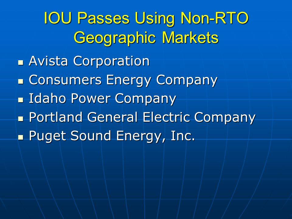 IOU Passes Using Non-RTO Geographic Markets Avista Corporation Avista Corporation Consumers Energy Company Consumers Energy Company Idaho Power Company Idaho Power Company Portland General Electric Company Portland General Electric Company Puget Sound Energy, Inc.