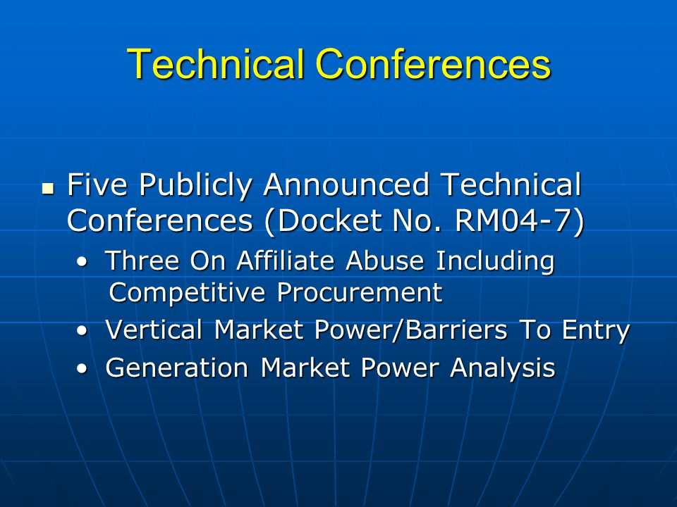 Technical Conferences Five Publicly Announced Technical Conferences (Docket No. RM04-7) Five Publicly Announced Technical Conferences (Docket No. RM04