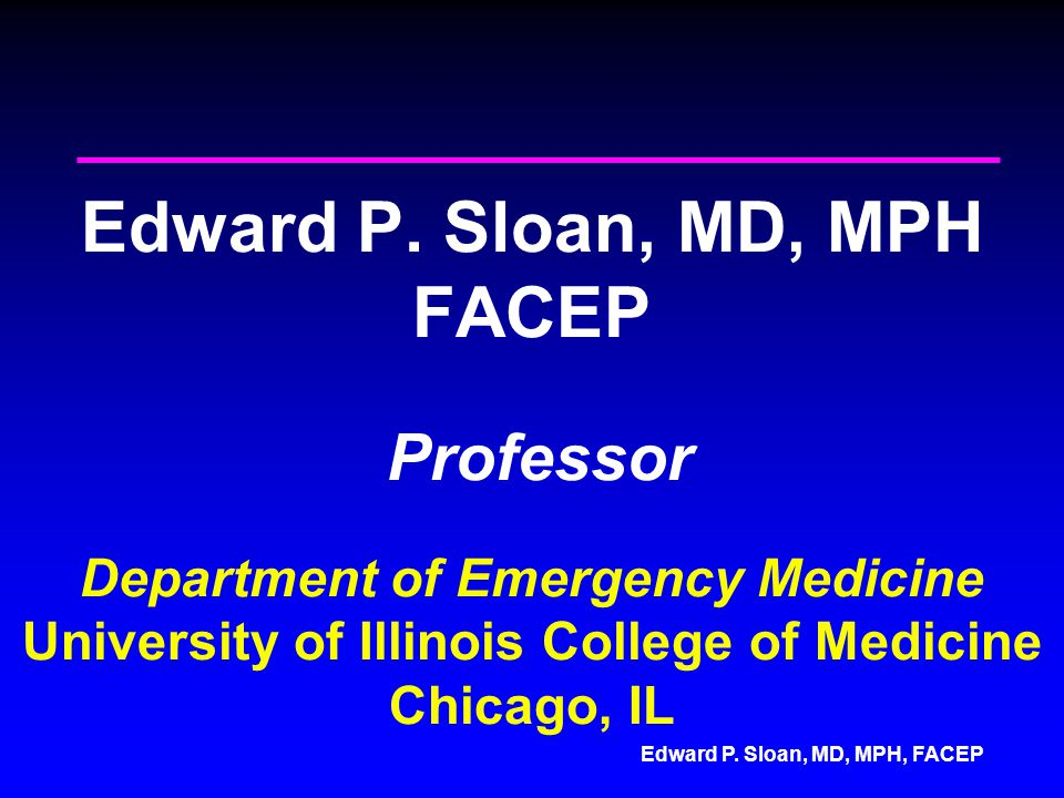 Edward P. Sloan, MD, MPH, FACEP Edward P.