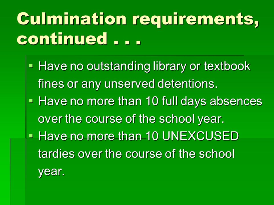 Culmination Requirements for 8 th Grade  Pass 10 out of 12 classes (no more than 2 FAILS)  In the Spring semester, no more than 2 U's in Work Habits and and no more than 2 U's in Cooperation