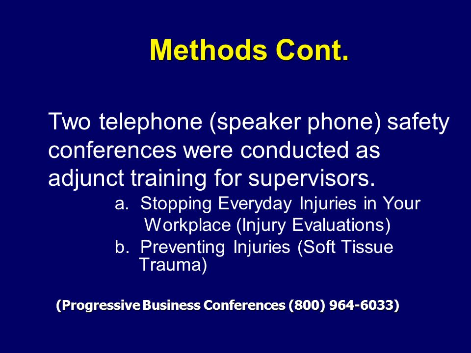 Methods Cont. Two telephone (speaker phone) safety conferences were conducted as adjunct training for supervisors. a. Stopping Everyday Injuries in Yo