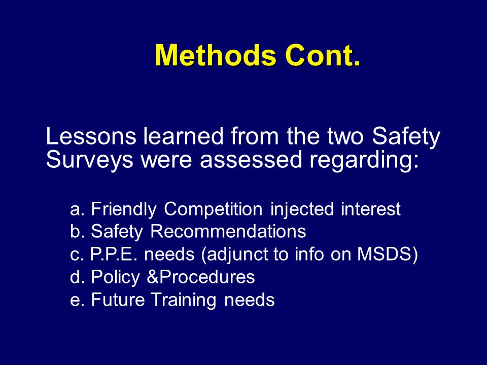 Methods Cont. Lessons learned from the two Safety Surveys were assessed regarding: a. Friendly Competition injected interest b. Safety Recommendations