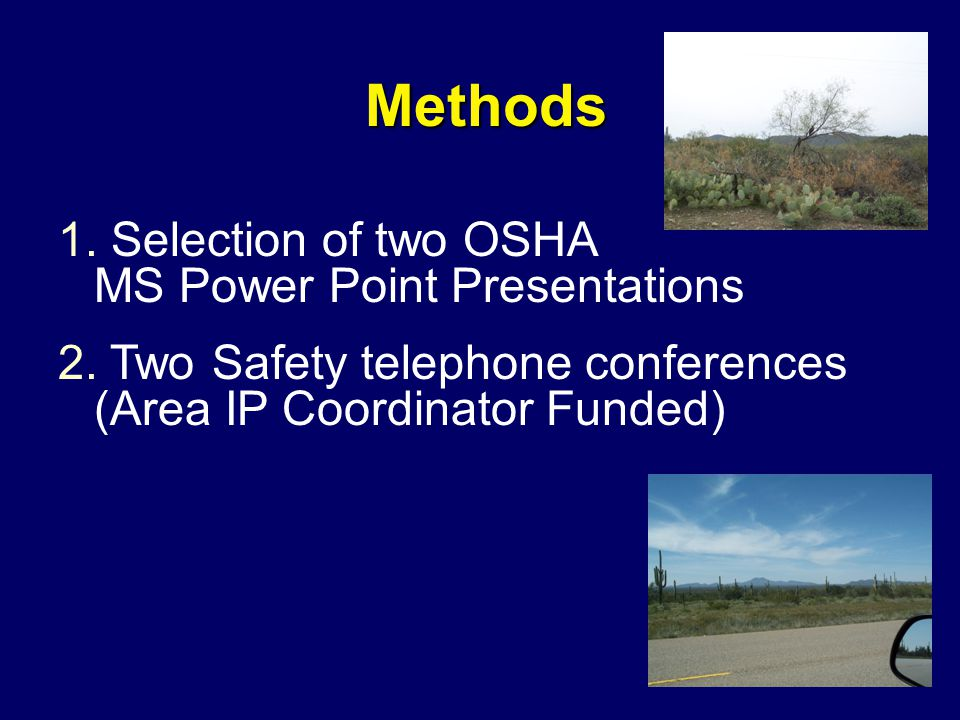 Methods 1. Selection of two OSHA MS Power Point Presentations 2. Two Safety telephone conferences (Area IP Coordinator Funded)