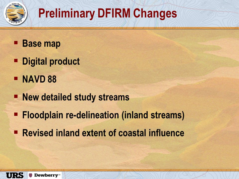 Preliminary DFIRM Changes  Base map  Digital product  NAVD 88  New detailed study streams  Floodplain re-delineation (inland streams)  Revised inland extent of coastal influence