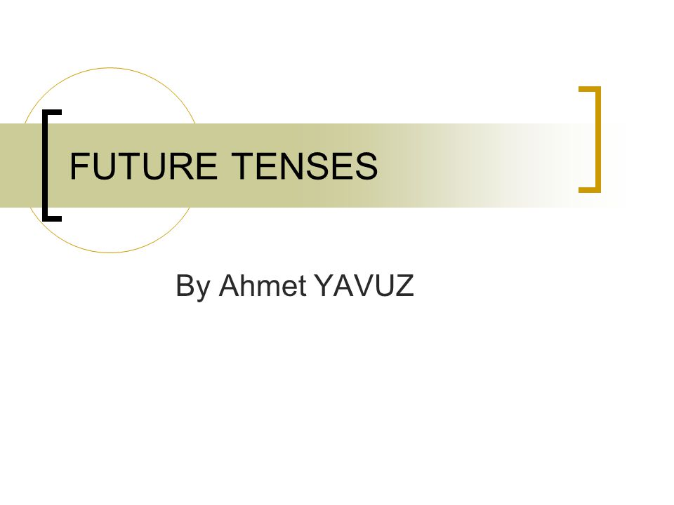 Future Tenses Will Future 4.Will is used to make predictions without proof.