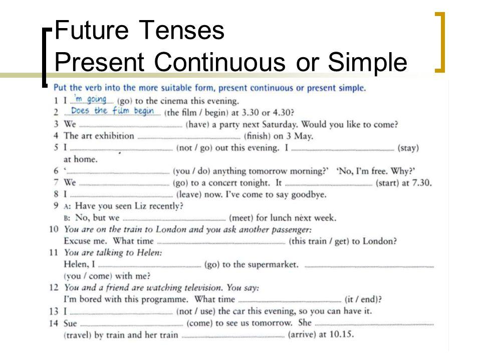 Future Tenses Present Continuous or Simple