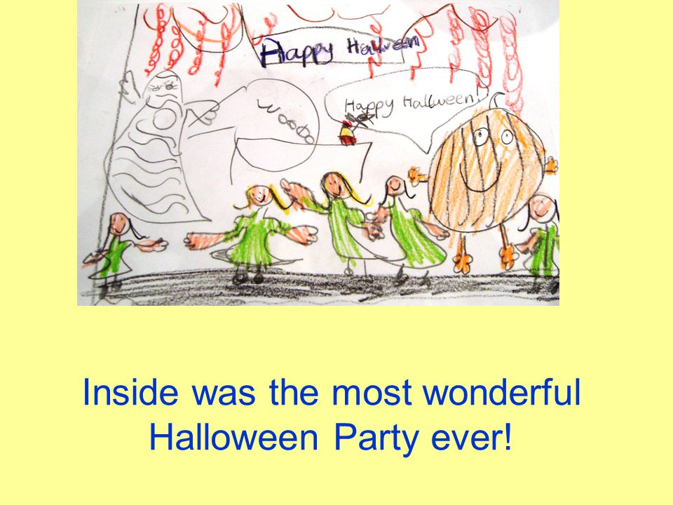 Inside was the most wonderful Halloween Party ever!
