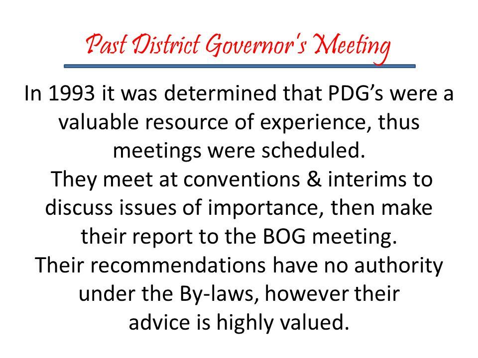 Past District Governor's Meeting In 1993 it was determined that PDG's were a valuable resource of experience, thus meetings were scheduled.