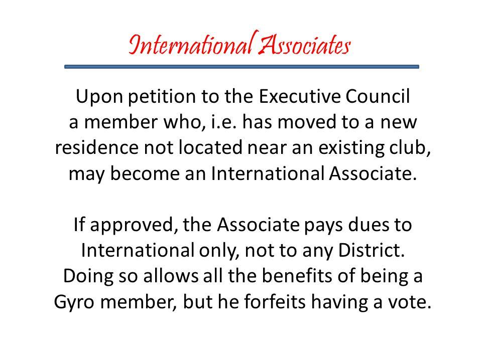 International Associates Upon petition to the Executive Council a member who, i.e.