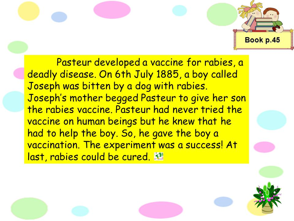 Book p.45 Pasteur discovered that there are microbes of bacteria everywhere, especially in hospitals.