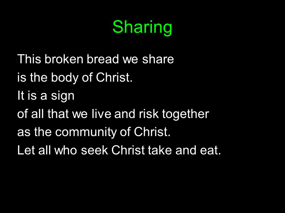 Sharing This broken bread we share is the body of Christ.