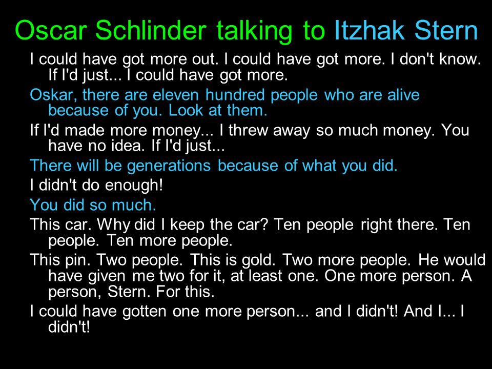 Oscar Schlinder talking to Itzhak Stern I could have got more out.