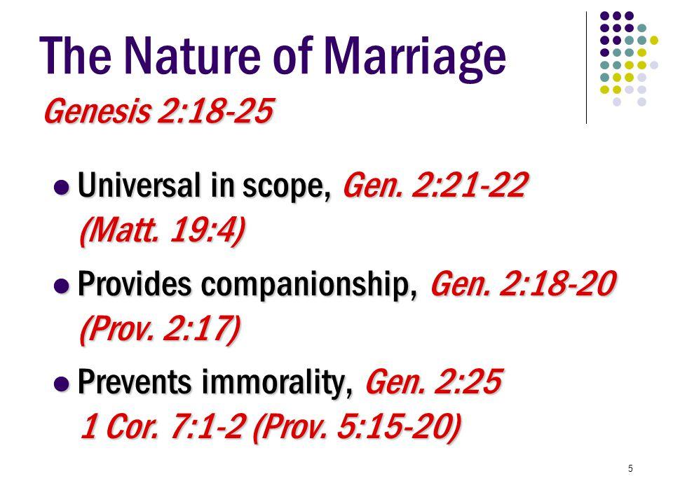 5 Genesis 2:18-25 The Nature of Marriage Genesis 2:18-25 Universal in scope, Gen. 2:21-22 (Matt. 19:4) Universal in scope, Gen. 2:21-22 (Matt. 19:4) P