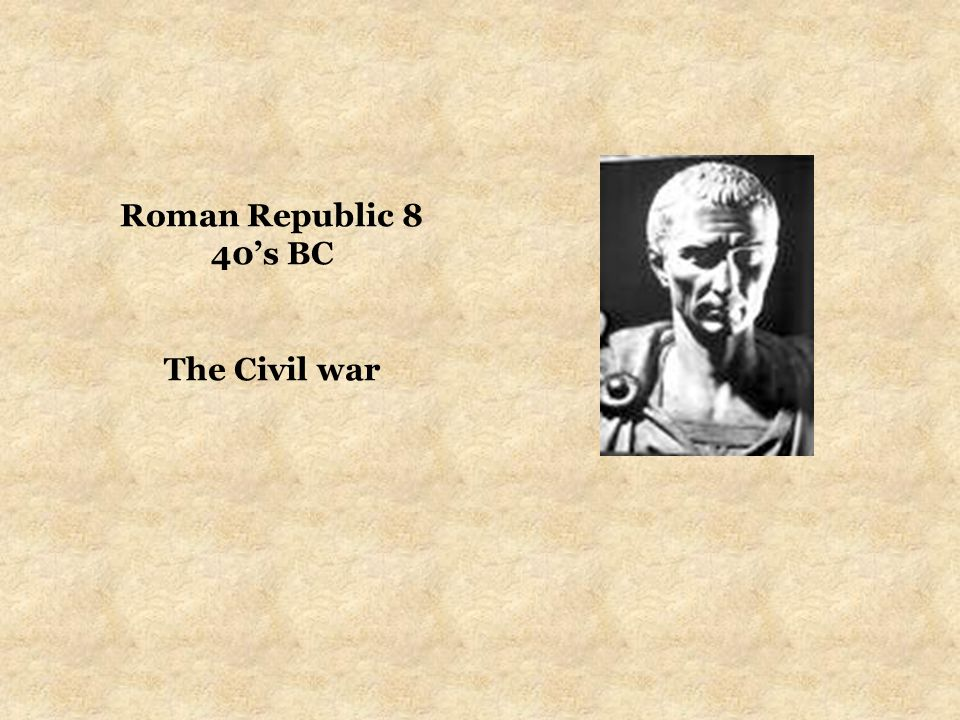 Roman Republic 8 40's BC The Civil war