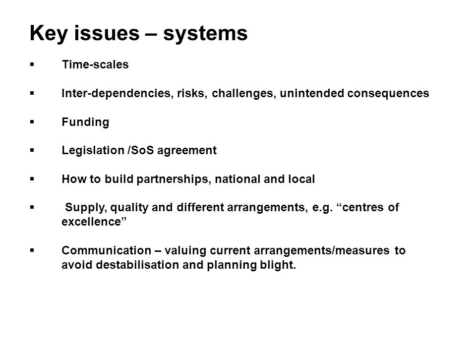 Key issues – systems  Time-scales  Inter-dependencies, risks, challenges, unintended consequences  Funding  Legislation /SoS agreement  How to bu