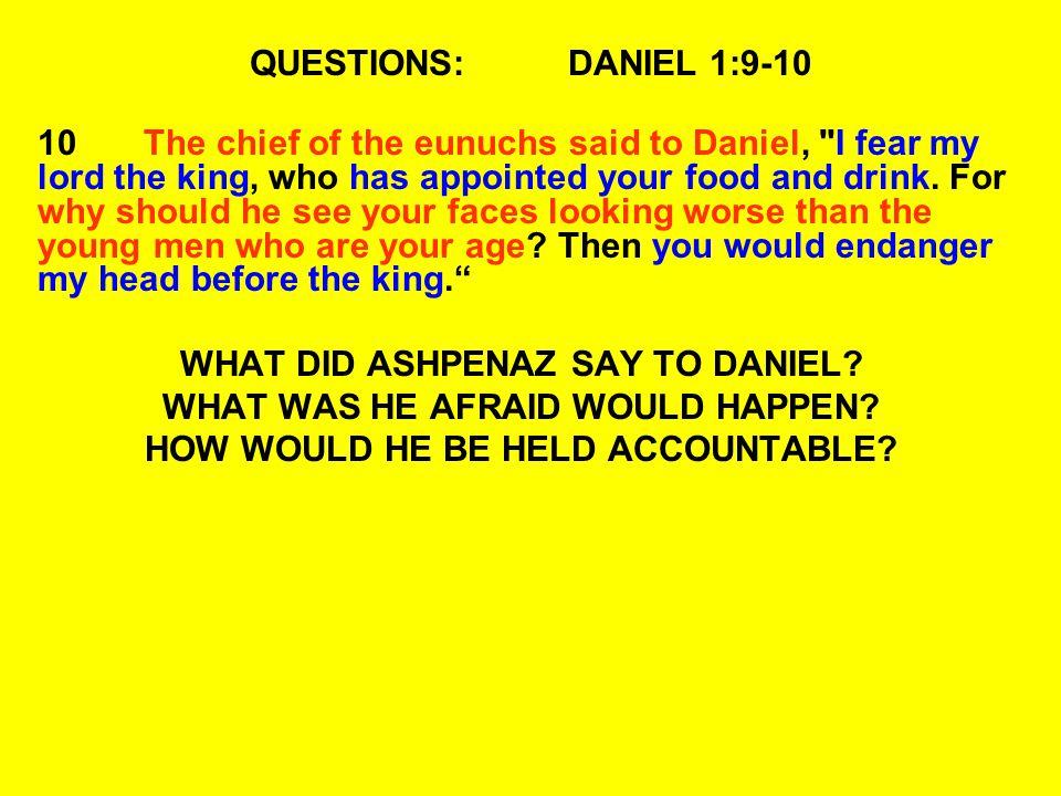 QUESTIONS:DANIEL 1:9-10 10The chief of the eunuchs said to Daniel,